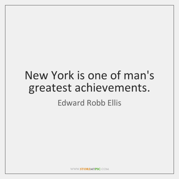 New York is one of man's greatest achievements.