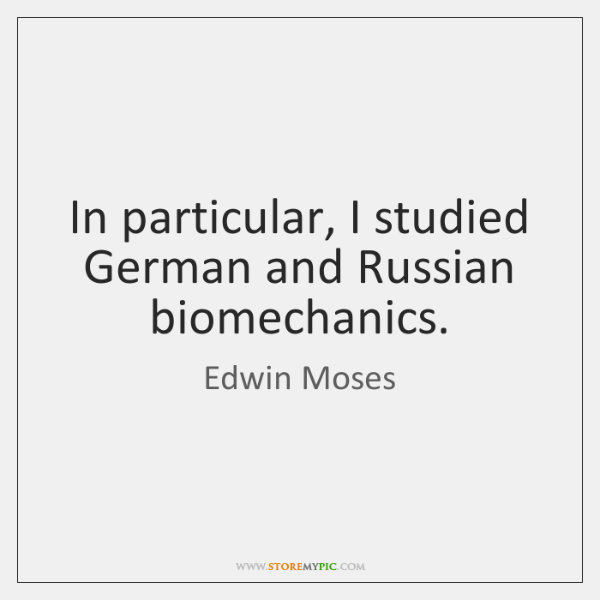 In particular, I studied German and Russian biomechanics.
