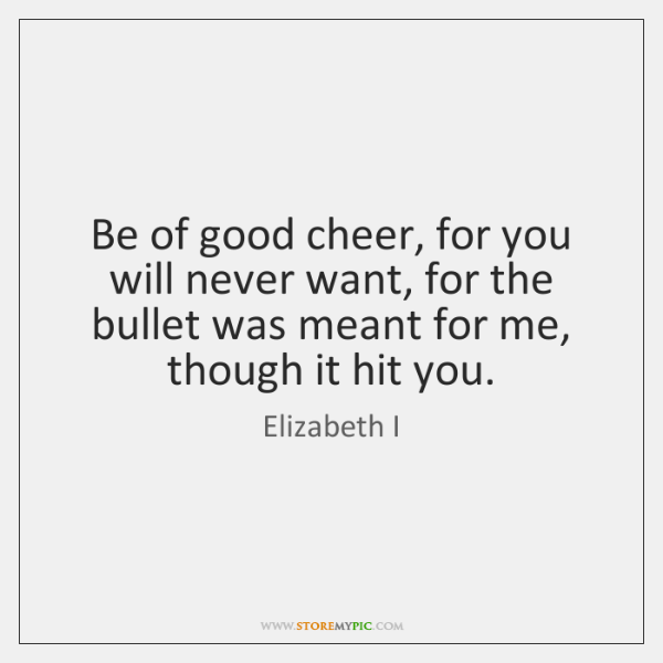 Be Of Good Cheer For You Will Never Want For The Bullet