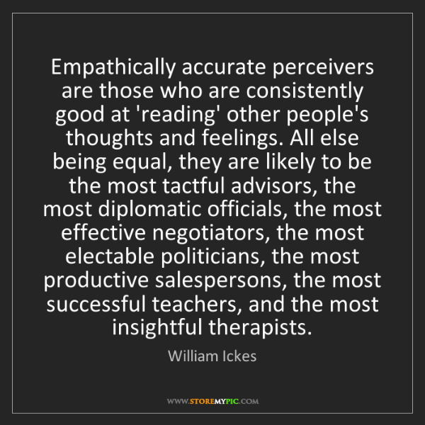 William Ickes: Empathically accurate perceivers are those who are consistently...