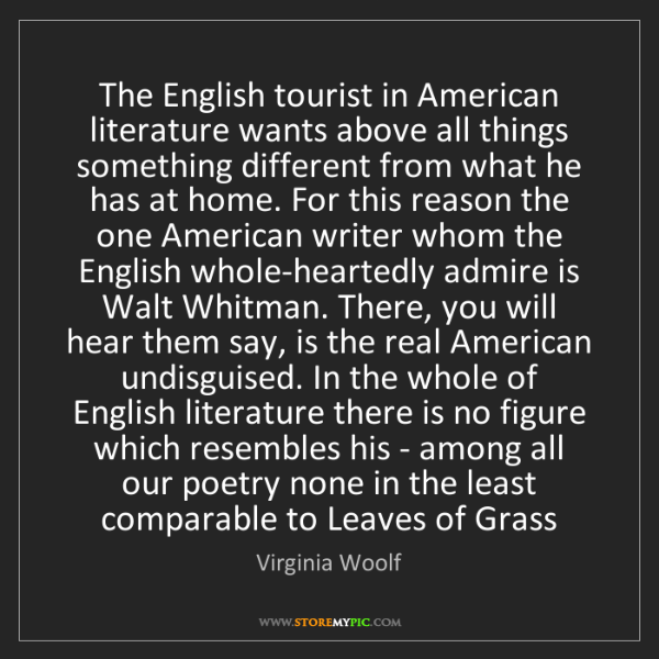 Virginia Woolf: The English tourist in American literature wants above...