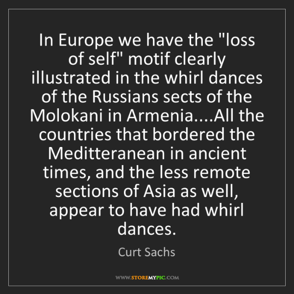"""Curt Sachs: In Europe we have the """"loss of self"""" motif clearly illustrated..."""