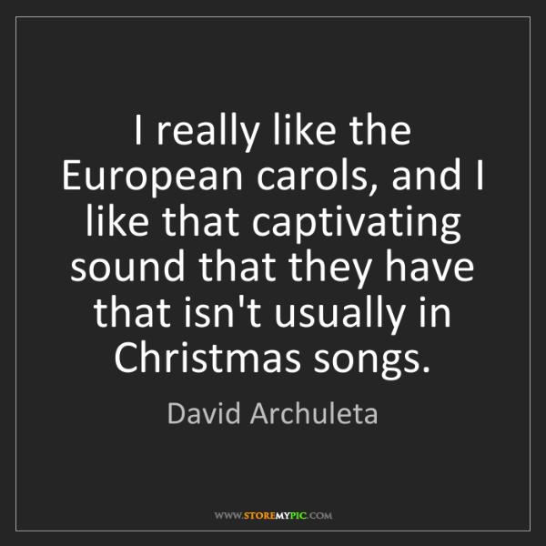 David Archuleta: I really like the European carols, and I like that captivating...