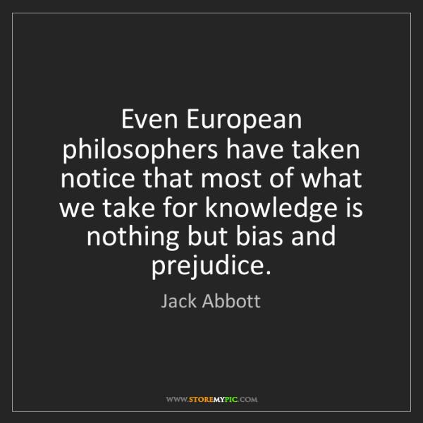 Jack Abbott: Even European philosophers have taken notice that most...