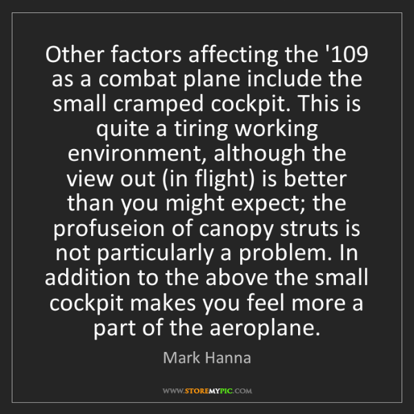 Mark Hanna: Other factors affecting the '109 as a combat plane include...