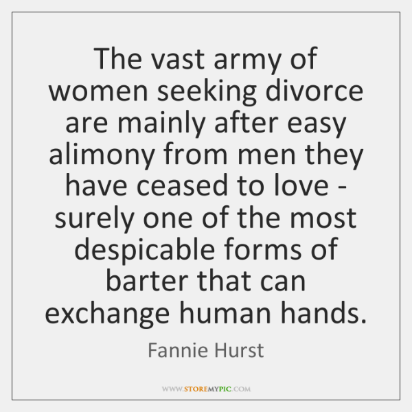 The vast army of women seeking divorce are mainly after easy alimony ...