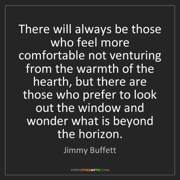 Jimmy Buffett: There will always be those who feel more comfortable...