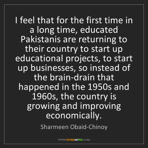 Sharmeen Obaid-Chinoy: I feel that for the first time in a long time, educated...