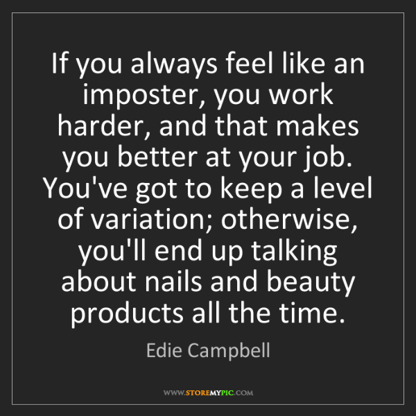 Edie Campbell: If you always feel like an imposter, you work harder,...