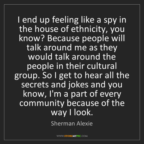 Sherman Alexie: I End Up Feeling Like A Spy In The House