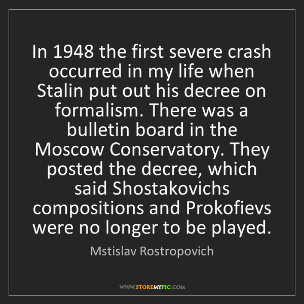 Mstislav Rostropovich: In 1948 the first severe crash occurred in my life when...
