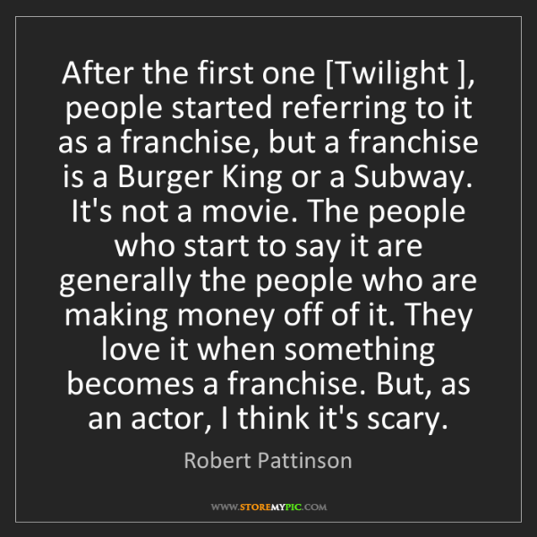 Robert Pattinson: After the first one [Twilight ], people started referring...