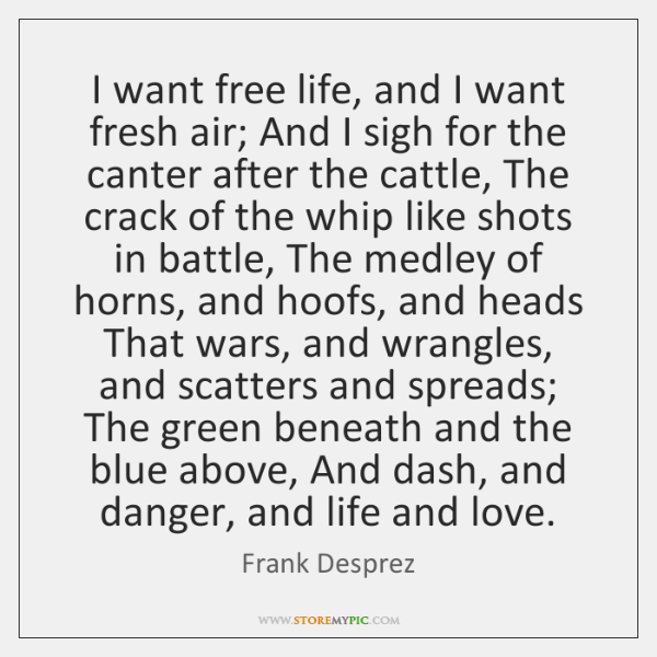I want free life, and I want fresh air; And I sigh ...