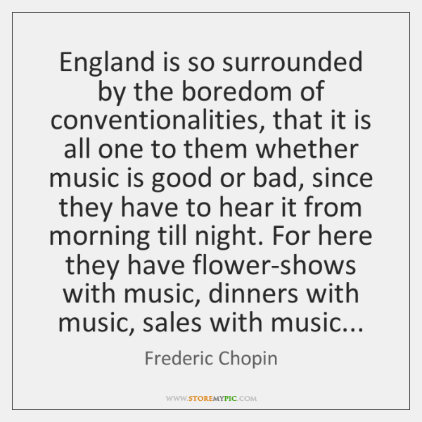 England is so surrounded by the boredom of conventionalities, that it is ...
