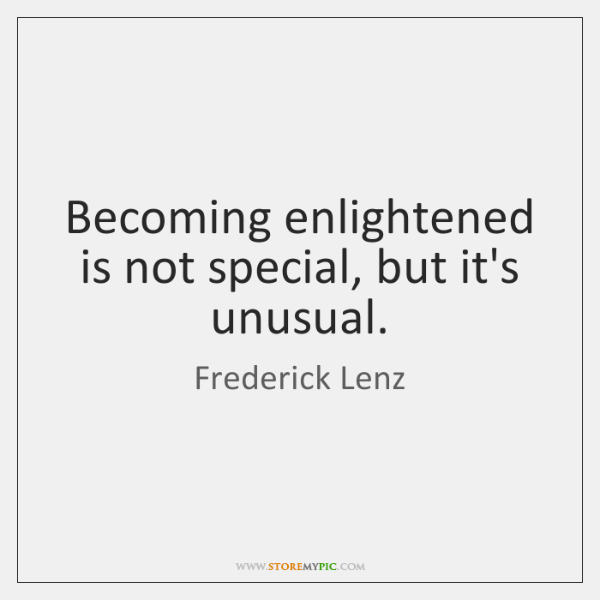 Becoming enlightened is not special, but it's unusual.