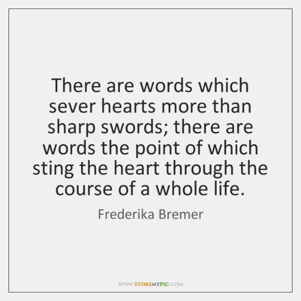 There are words which sever hearts more than sharp swords; there are ...