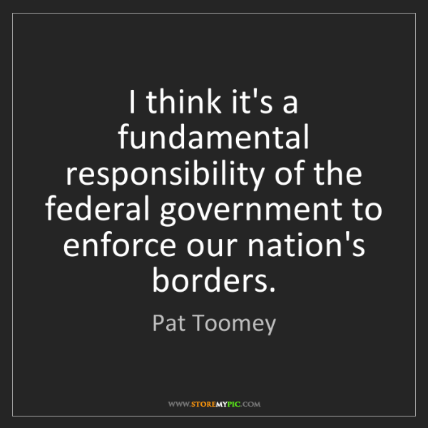 Fundamental Quotes Images: Pat Toomey: I Think It's A Fundamental Responsibility Of
