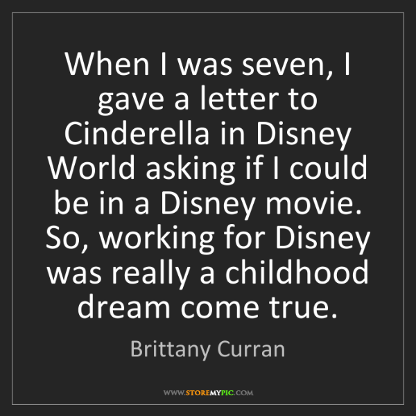 Brittany Curran: When I was seven, I gave a letter to Cinderella in Disney...