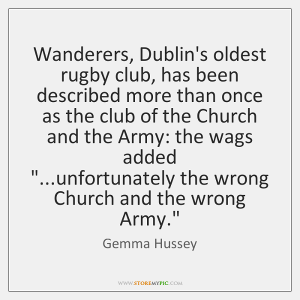 Wanderers, Dublin's oldest rugby club, has been described more than once as ...