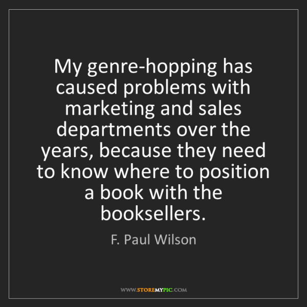 F. Paul Wilson: My genre-hopping has caused problems with marketing and...