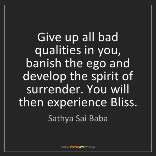 Sathya Sai Baba: Give up all bad qualities in you, banish the ego and...