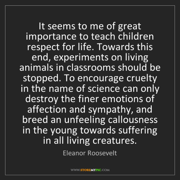 Eleanor Roosevelt: It seems to me of great importance to teach children...