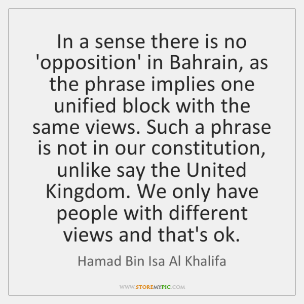 In a sense there is no 'opposition' in Bahrain, as the phrase ...
