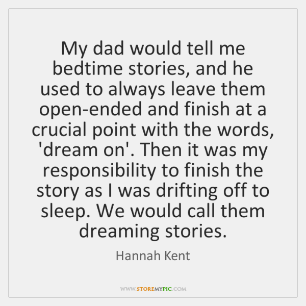 My dad would tell me bedtime stories, and he used to always ...