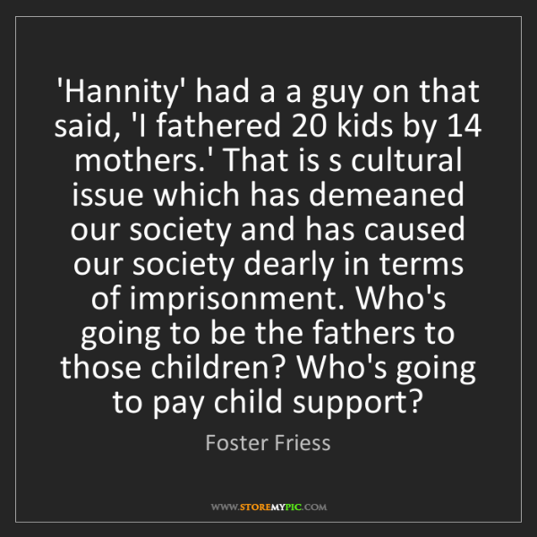 Foster Friess: 'Hannity' had a a guy on that said, 'I fathered 20 kids...