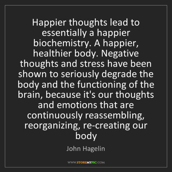 John Hagelin: Happier thoughts lead to essentially a happier biochemistry....