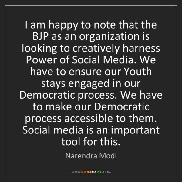 Narendra Modi: I am happy to note that the BJP as an organization is...