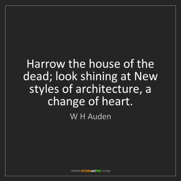 W H Auden: Harrow the house of the dead; look shining at New styles...