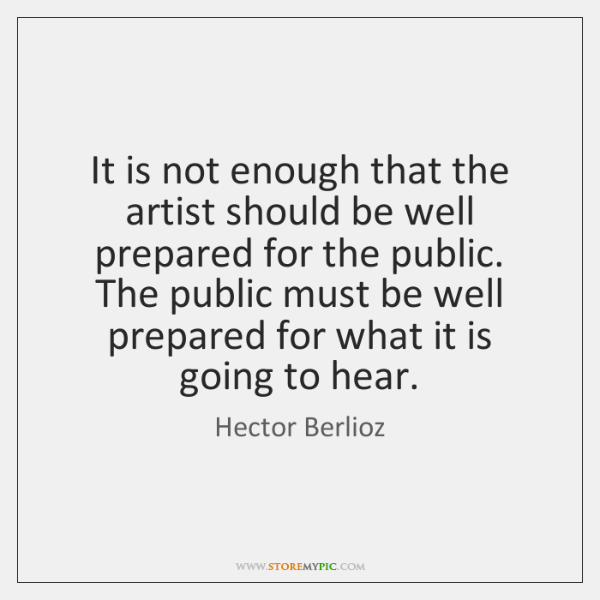 It is not enough that the artist should be well prepared for ...