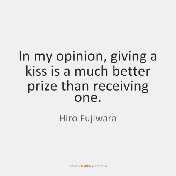 In my opinion, giving a kiss is a much better prize than ...