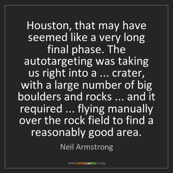 Neil Armstrong: Houston, that may have seemed like a very long final...