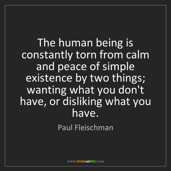 Paul Fleischman: The human being is constantly torn from calm and peace...
