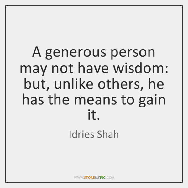 A generous person may not have wisdom: but, unlike others, he has ...