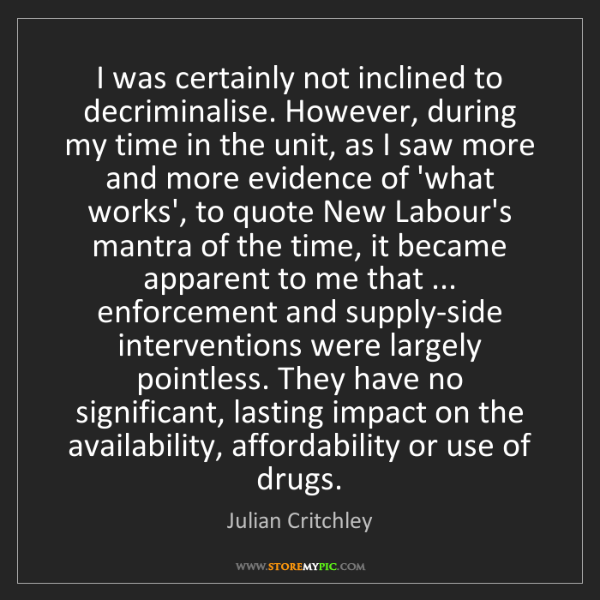 Julian Critchley: I was certainly not inclined to decriminalise. However,...