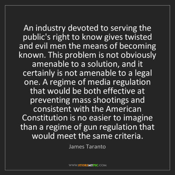 James Taranto: An industry devoted to serving the public's right to...