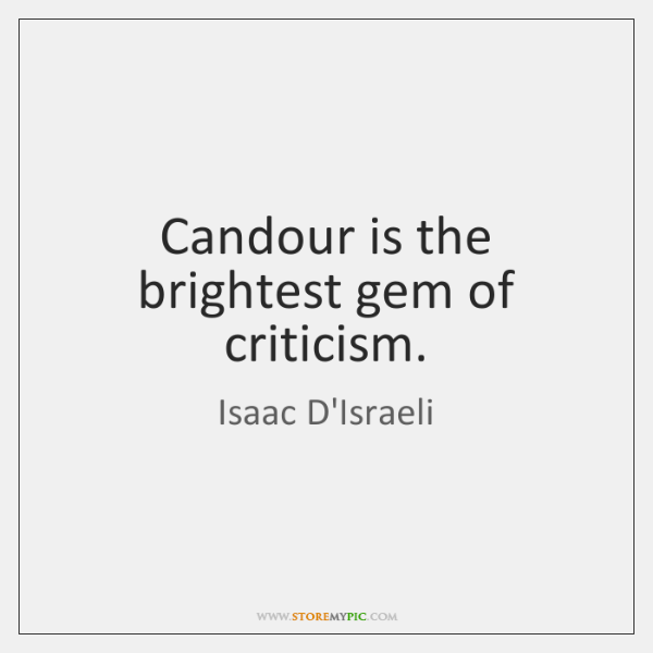 Candour is the brightest gem of criticism.