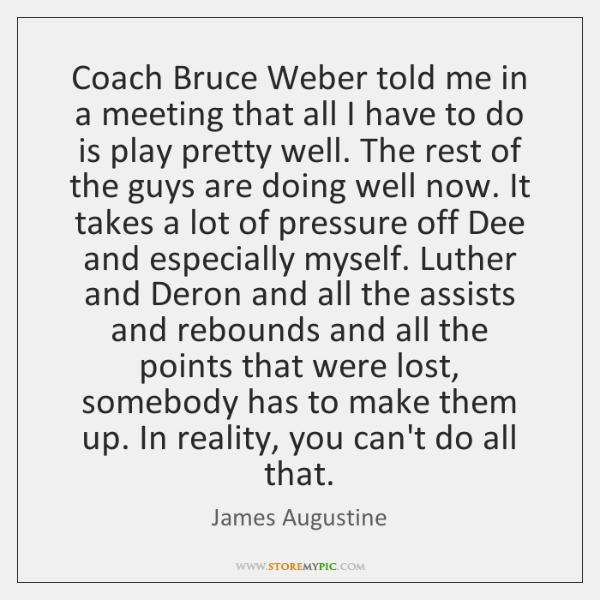 Coach Bruce Weber told me in a meeting that all I have ...