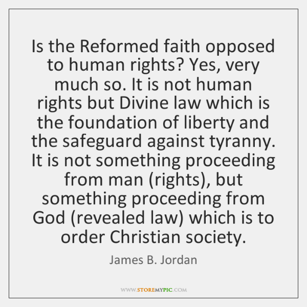 Is the Reformed faith opposed to human rights? Yes, very much so. ...