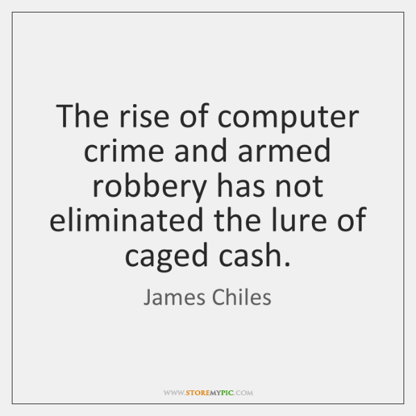 The rise of computer crime and armed robbery has not eliminated the ...
