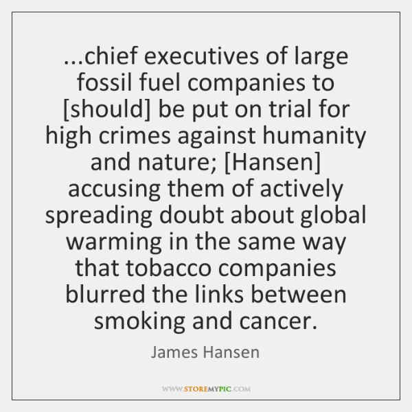...chief executives of large fossil fuel companies to [should] be put on ...