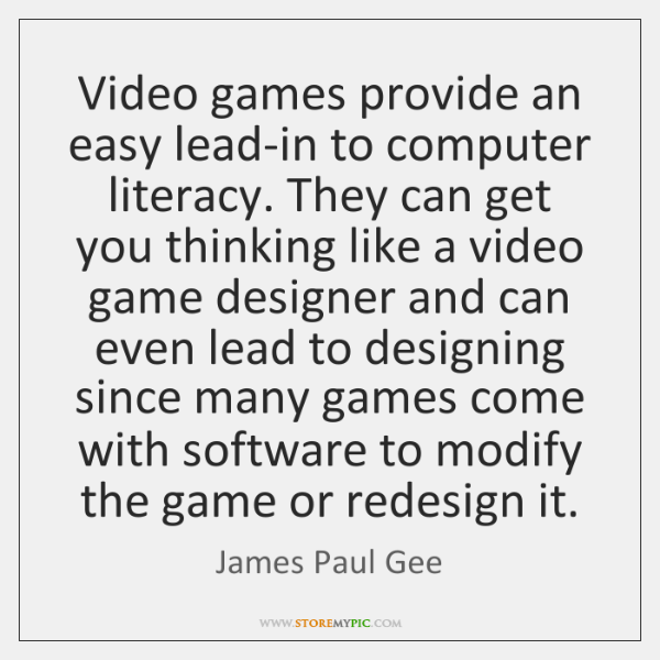Video games provide an easy lead-in to computer literacy. They can get ...