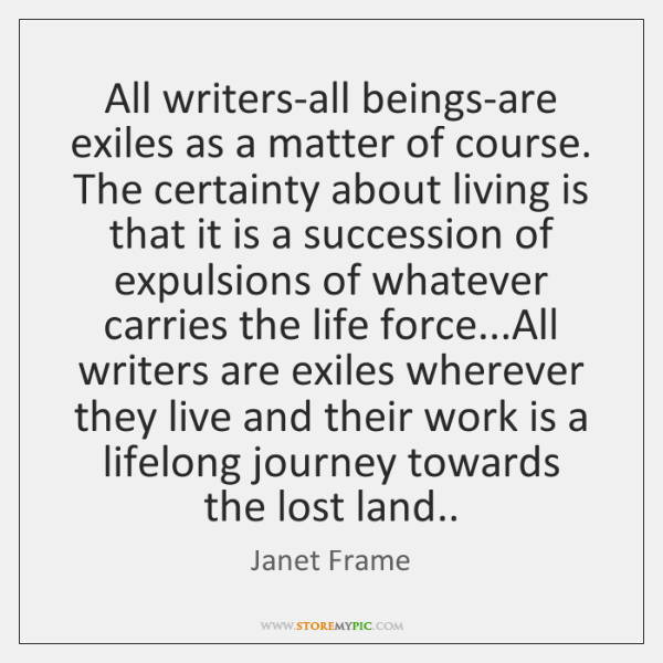 All writers-all beings-are exiles as a matter of course. The certainty about ...