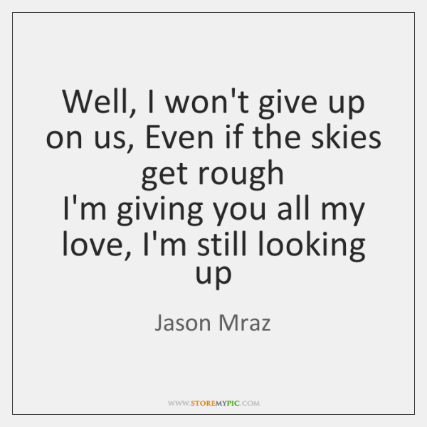 Well, I won\'t give up on us, Even if the skies get ...
