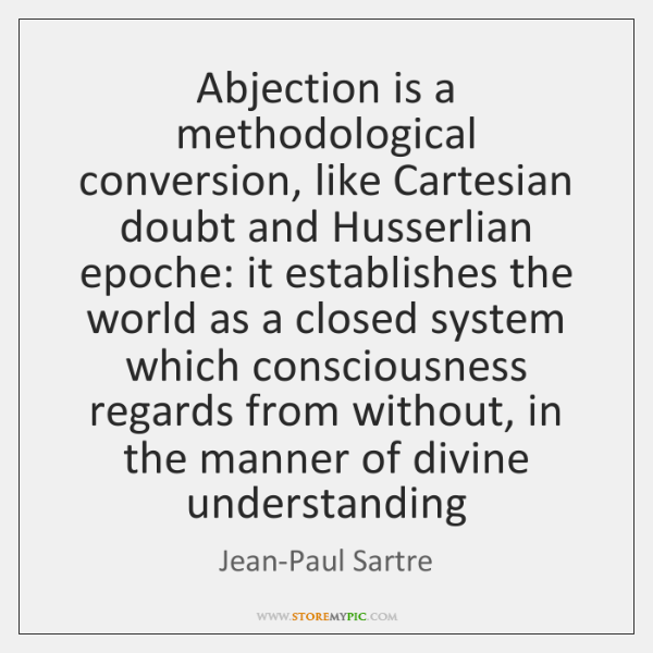 Abjection is a methodological conversion, like Cartesian doubt and Husserlian epoche: it ...