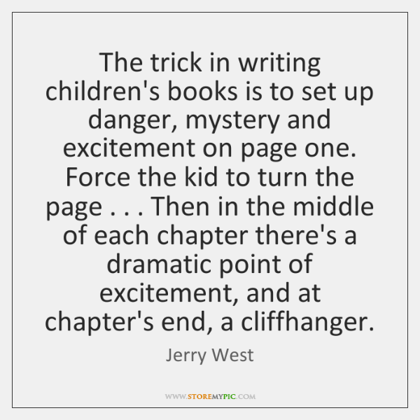 The trick in writing children's books is to set up danger, mystery ...