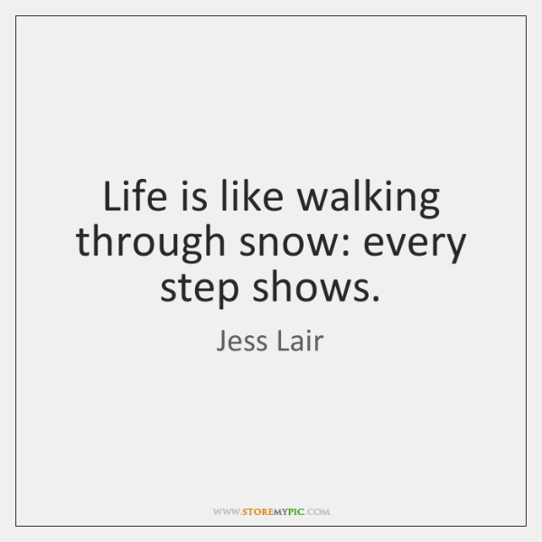 Life Is Like Walking Through Snow Every Step Shows Storemypic